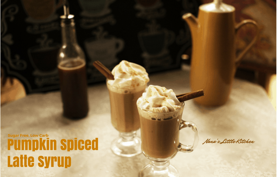 Pumpkin Spice Latte Syrup Nana S Little Kitchen