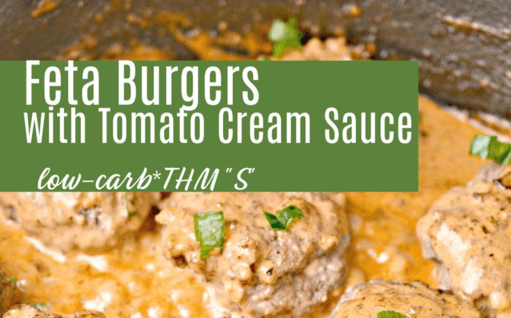 "THM-friendly ""S"" Feta Burgers with Tomato Cream Sauce"